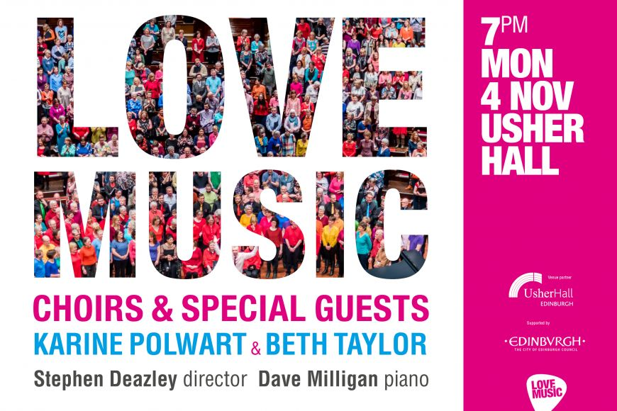 "Graphic with large ""LOVE MUSIC"" and smaller text ""Choirs & Special Guests Karine Polwart + Beth Taylor, 7pm, Mon 4 Nov, Usher Hall"""